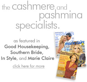 The cashmere and pashmina specialists. As featured in Good Housekeeping Magazine, Southern Bride, and Style Bakery.
